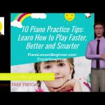 the 10 best piano practice tips to remember-free ebook