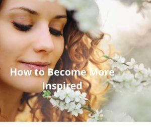 How to Become More Inspired