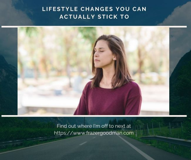 Lifestyle Changes You Can Actually Stick to